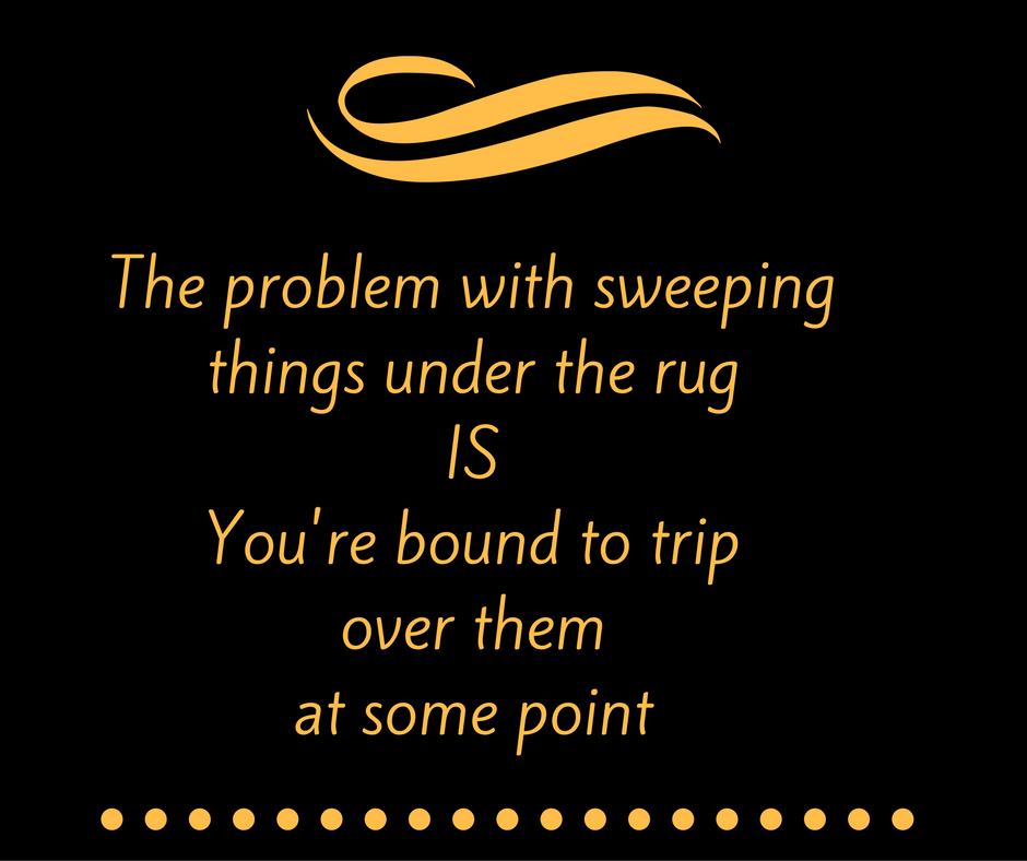 Quite Often We Think If We Sweep Something Under The Rug It Will Go Away.  All Those Things We Sweep Under The Rug Eventually Pile Up, And We End Up  With A ...